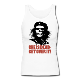 Che Guevera t-shirt: Get over it, he is dead