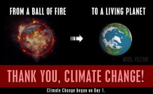Earth turned to a living planet thanks to Climate Change.