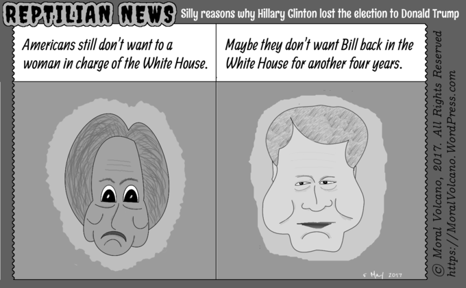 Reptilian News cartoon: Silly reasons why Hillary Clinton lost to Donald Trump (I) - Bill Clinton