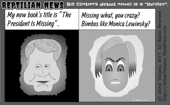 Reptilian News cartoon: Bill Clinton's new book President's Missing not liked by Hillary
